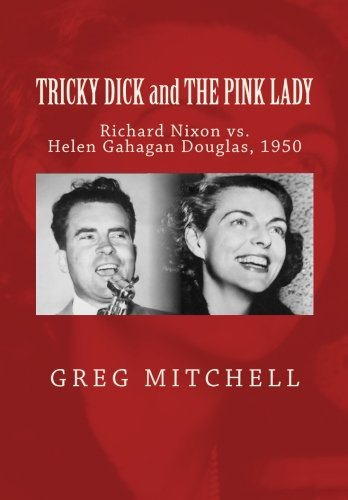 Tricky Dick and the Pink Lady: Richard Nixon vs. Helen Gahagan Douglas, 1950 (061565911X) by Mitchell, Greg