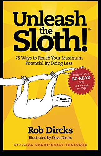 9780615659268: Unleash The Sloth!  75 Ways to Reach Your Maximum Potential By Doing Less
