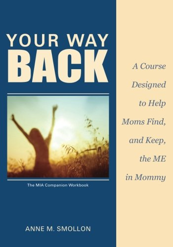 9780615659275: Your Way Back: A Course Designed to Help Moms Find and Keep the ME in Mommy