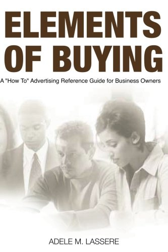 9780615661476: Elements of Buying: A How To Reference Guide on Advertising for Business Owners: 1