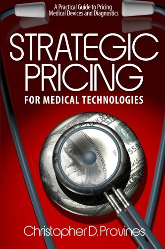 9780615661896: Strategic Pricing for Medical Technologies: A Practical Guide to Pricing Medical Devices & Diagnostics
