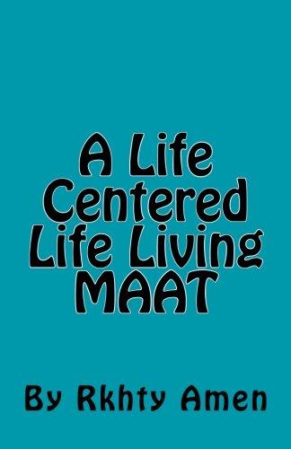 A Life Centered Life Living Maat: Living Maat: Rkhty Amen