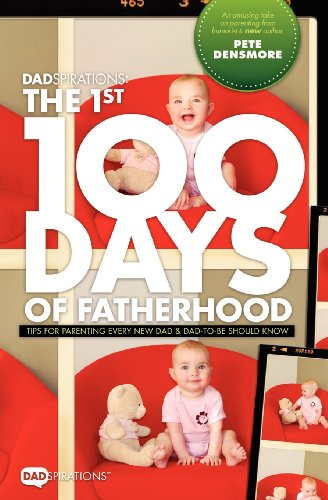 9780615663630: Dadspirations the 1st 100 Days of Fatherhood. Tips for Parenting Every New Dad and Dad-To-Be Should Know
