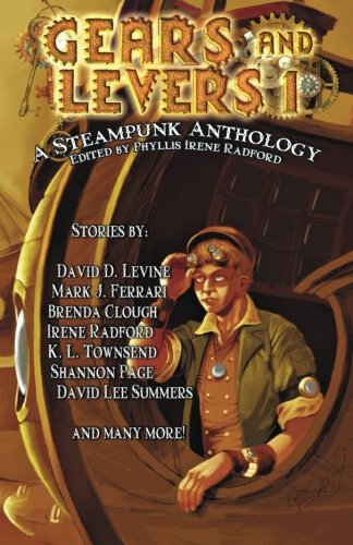 Gears and Levers 1: A Steampunk Anthology: Radford, Phyllis Irene;