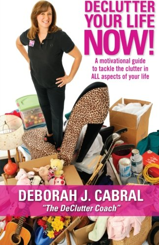 9780615663937: DeClutter Your Life NOW!: A motivational guide to help tackle the clutter in ALL aspects of your life!