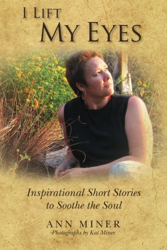 I Lift My Eyes Inspirational Short Stories to Soothe the Soul: Ann Miner