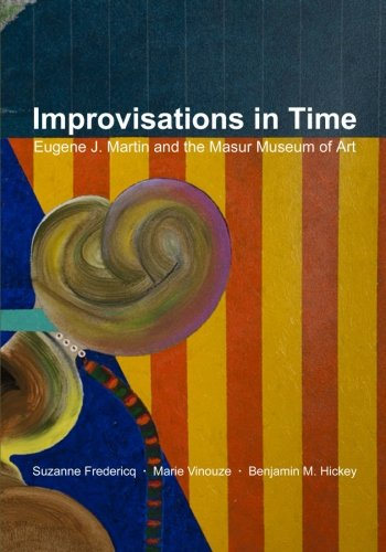 Improvisations in Time: Eugene J. Martin and the Masur Museum of Art: Benjamin M. Hickey