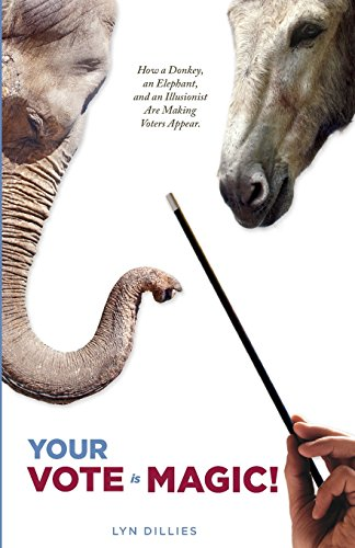 Your Vote is Magic!: Why a Donkey,: Dillies, Lyn