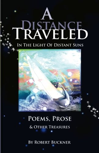 9780615665719: A Distance Traveled: In The Light of Distant Suns - Poems, Prose & Other Treasures