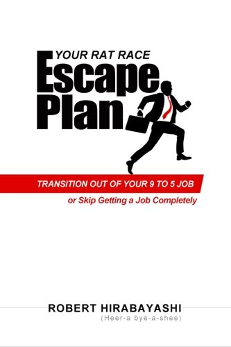 9780615666402: Your Rat Race Escape Plan: Transition Out of Your 9 to 5 Job (or skip getting a job completely!)