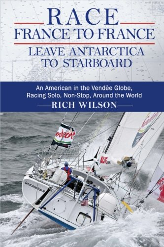 9780615666563: Race France to France: Leave Antarctica to Starboard: An American in the Vendée Globe, Racing Solo, Non-Stop, Around the World