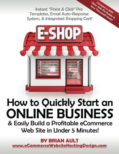 """9780615666808: How to Quickly Start an Online Business & Easily Build a Profitable eCommerce Web Site in Under 5 Minutes!: Instant """"Point & Click """" Pro Templates, ... System, & Integrated Shopping Cart!"""