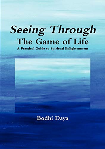 9780615667591: Seeing Through the Game of Life: A Practical Guide to Spiritual Enlightenment
