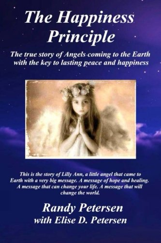9780615667690: The Happiness Principle: The true story of Angels coming to the Earth with the key to lasting peace and happiness.