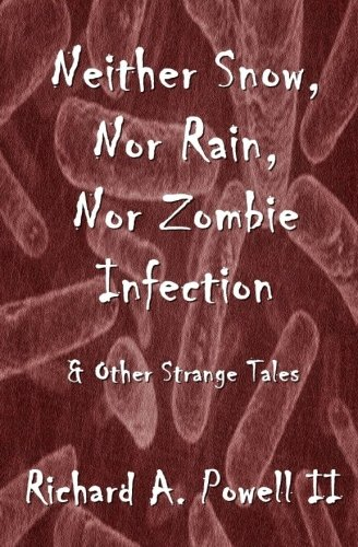 9780615668185: Neither Snow, Nor Rain, Nor Zombie Infection: & Other Strange Tales