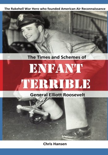 9780615668925: ENFANT TERRIBLE: The Times and Schemes of General Elliott Roosevelt