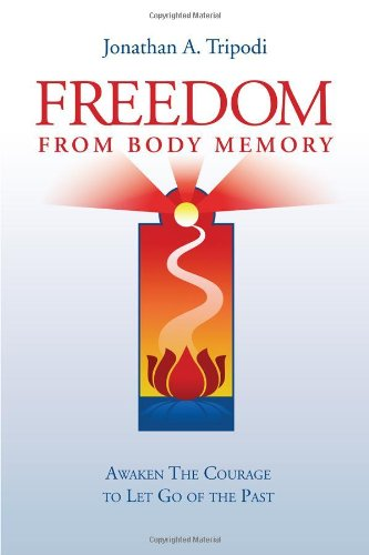 9780615669342: Freedom From Body Memory : Awaken the Courage to Let Go of the Past