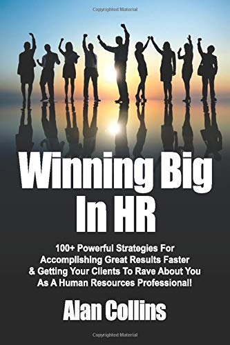 9780615670959: Winning Big In HR: 100+ Powerful Strategies For Accomplishing Great Results Faster & Getting Your Clients To Rave About You As A Human Resources Professional!