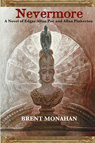 Nevermore: A Novel of Edgar Allan Poe and Allan Pinkerton: Brent Monahan