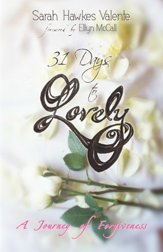 9780615671987: 31 Days to Lovely: A Journey of Forgiveness (Volume 1)
