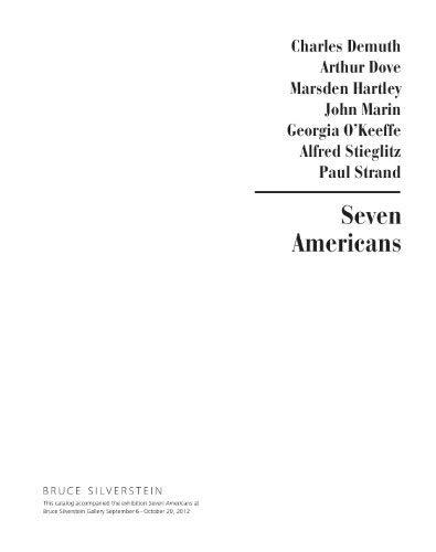 Seven Americans: Arthur G. Dove, Marsden Hartley, John Marin, Charles Demuth, Paul Strand, Georgia O'Keeffe, Alfred Stieglitz. (9780615673219) by Carol Troyen