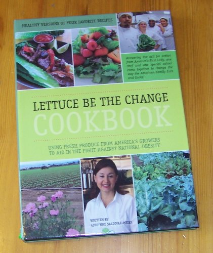 9780615674162: Lettuce Be The Change Cookbook: Using Fresh Produce From America's Growers To Aid In The Fight Against National Obesity