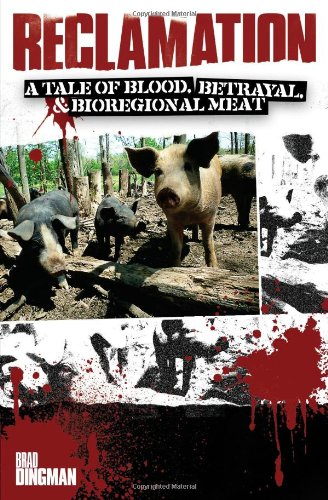 9780615674759: Reclamation: A Tale of Blood, Betrayal, and Bioregional Meat