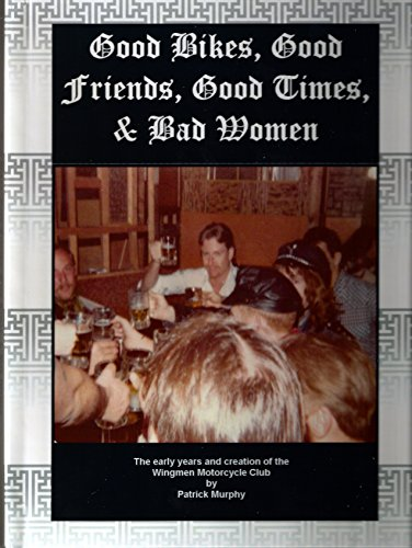 9780615675015: Good Bikes, Good Friends, Good Times, & Bad Women
