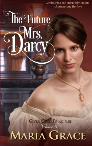 9780615675053: The Future Mrs. Darcy: Given Good Principles Volume 2