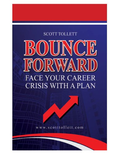 Bounce Forward: Face Your Career Crisis With A Plan: Scott Tollett