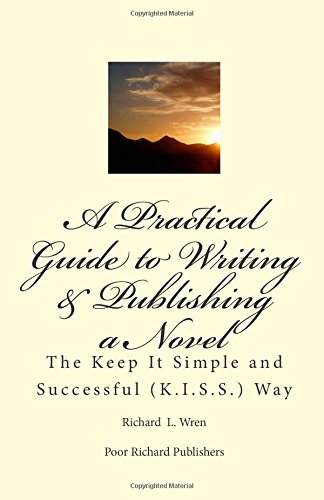 9780615676456: A Pracitical Guide to Writing & Publishing a Novel.: The Keep It Simple and Successful (K.I.S.S.) Way: Volume 1
