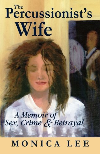 9780615678870: The Percussionist's Wife: A Memoir of Sex, Crime & Betrayal