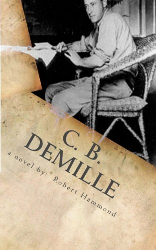 9780615680552: C. B. DeMille: The Man Who Invented Hollywood