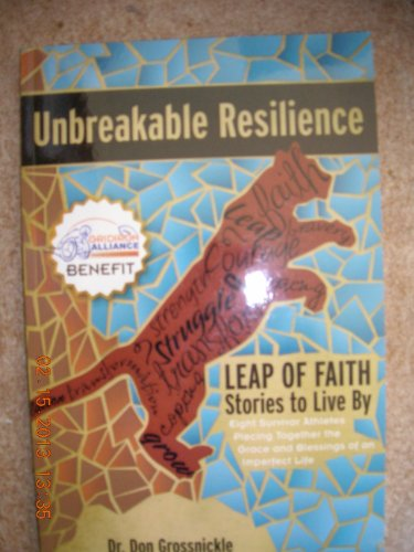 9780615680644: Unbreakable Resilience: Leap of Faith Stories to Live By - Eight Survivor Athletes Piecing Together the Grace and Blessings of an Imperfect Life