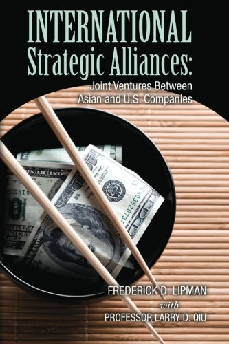 International Strategic Alliances: Joint Ventures Between Asian and U.S. Companies: Frederick D. ...