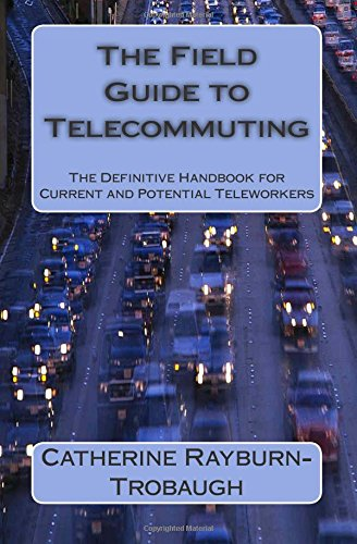 9780615680958: The Field Guide to Telecommuting: The Definitive Handbook for Current and Potential Teleworkers (Volume 1)
