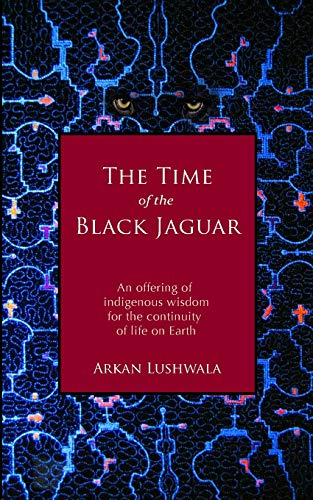 9780615681818: The Time of the Black Jaguar: An Offering of Indigenous Wisdom for the Continuity of Life on Earth: 1
