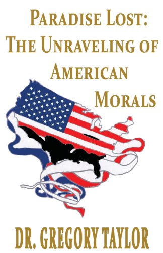 Paradise Lost: The Unraveling of American Morals: Gregory Taylor