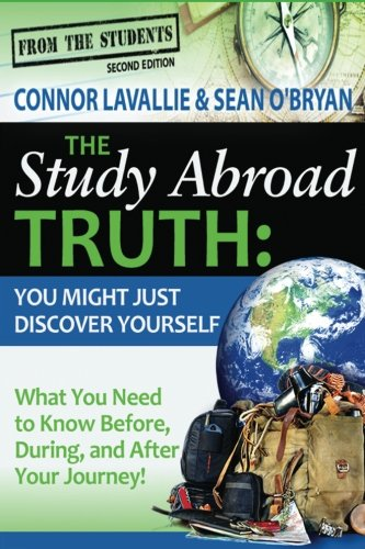 The Study Abroad Truth: You Might Just Discover Yourself, What You Need to Know Before, During, and...