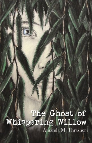 The Ghost of Whispering Willow: Thrasher, Amanda M.