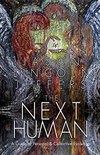 The Next Human: A Guide to Personal and Collective Evolution: Jason Lincoln Jeffers