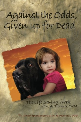 9780615684154: Against the Odds, Given up for Dead: The Life Saving Work of Dr. Al Plechner, DVM