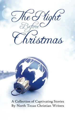 9780615684178: The Plight Before Christmas: A Collection of Captivating Stories by North Texas Christian Writers