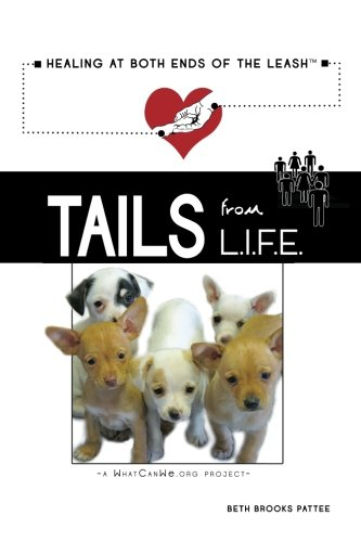 Tails from L.I.F.E.: a WHATCANWE.org project (Volume 1): Pattee, WhatCanWe.org, Beth B.; Pattee, ...