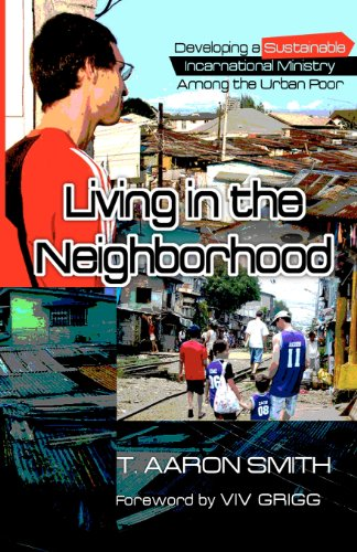 9780615684659: Living in the Neighborhood: Developing a Sustainable Incarnational Ministry Among the Urban Poor