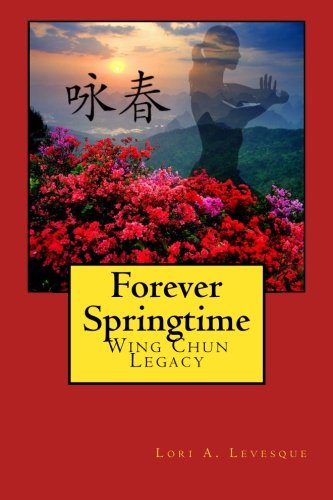 9780615684819: Forever Springtime: Wing Chun Legacy: 1
