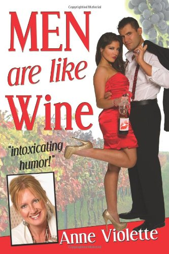 Men Are Like Wine: Intoxicating Humor: Violette, Anne