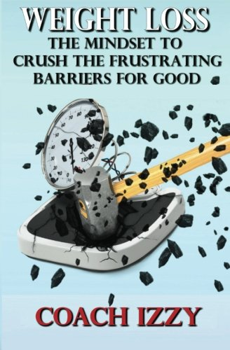 9780615686929: Weight Loss: The Mindset to Crush The Frustrating Barriers For Good