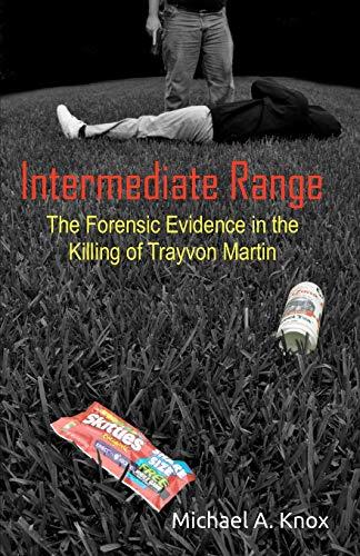 9780615687810: Intermediate Range: The Forensic Evidence in the Killing of Trayvon Martin