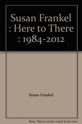 9780615688480: Susan Frankel : Here to There : 1984-2012